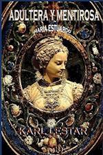 Adultera y Mentirosa Maria Estuardo
