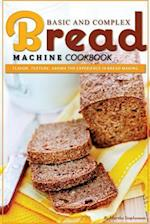 Basic and Complex Bread Machine Cookbook