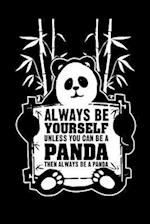 Always Be Yourself Unless You Can Be a Panda Then Always Be a Panda