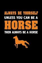 Always Be Yourself Unless You Can Be a Horse Then Always Be a Horse