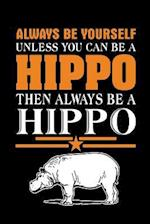 Always Be Yourself Unless You Can Be a Hippo Then Always Be a Hippo