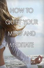 How to Quiet Your Mind and Meditate
