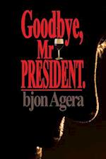 Good Bye, MR President.