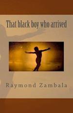 That Black Boy Who Arrived