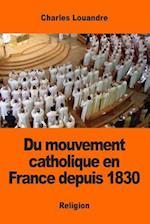 Du Mouvement Catholique En France Depuis 1830