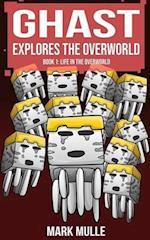 Ghast Explores the Overworld (Book 1)