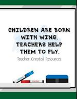 Children Are Born with Wing, Teachers Help Them to Fly. Teacher Created Resource