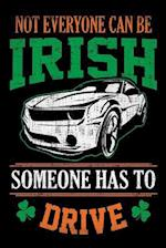 Not Everyone Can Be Irish Someone Has to Drive