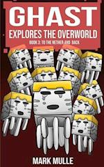 Ghast Explores the Overworld (Book Three)