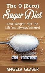 The 0 ( Zero ) Sugar Diet