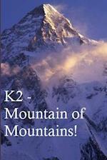 K2 - Mountain of Mountains.