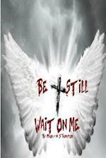 Be Still Wait on Me!
