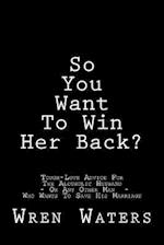So You Want to Win Her Back?