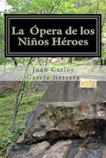 La Opera de Los Ninos Heroes