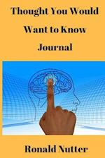 Thought You Would Want to Know Journal