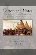 Letters and Notes on the Manners, Customs and Conditions of the North American Indian