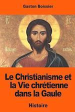 Le Christianisme Et La Vie Chretienne Dans La Gaule