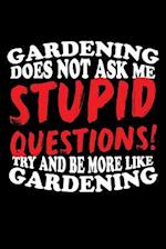 Gardening Does Not Ask Me Stupid Questions! Try and Be More Like Gardening
