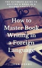 How to Master Book Writing in a Foreign Language