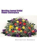 Wedding Journal Bridal Flower Centerpiece
