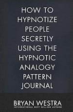 How to Hypnotize People Secretly Using the Hypnotic Analogy Pattern Journal