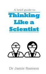 A Brief Guide to Thinking Like a Scientist