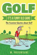 Golf It's a Funny Old Game