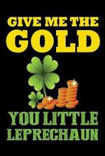 Give Me the Gold You Little Leprechaun