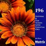 196 Natural and Fun Scents with Essential Oils