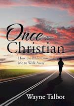 Once a Christian: How the Bible Convinced Me to Walk Away
