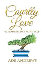 Courtly Love: -A Modern Day Fairy Tale-