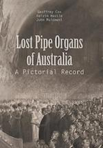 Lost Pipe Organs of Australia: A Pictorial Record