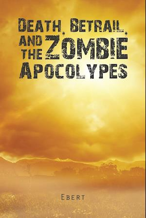 Death, Betrail, and the Zombie Apocolypes