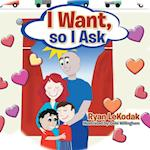 I Want, so I Ask