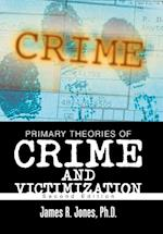 Primary Theories of Crime and Victimization: Second Edition