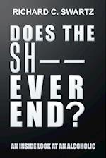 Does the Sh-- Ever End?: An Inside Look at an Alcoholic