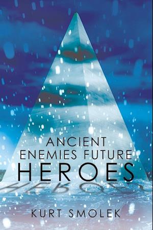 Ancient Enemies Future Heroes
