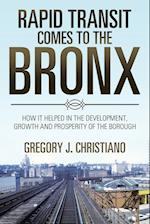 Rapid Transit Comes to the Bronx: How It Helped in the Development, Growth and Prosperity of the Borough