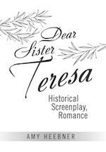 Dear Sister Teresa: Historical Screenplay, Romance