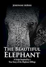 The Beautiful Elephant: A Script Inspired by a True Story of the Elephant Killings