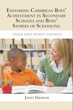 EXPLORING CARIBBEAN BOYS' ACHIEVEMENT IN SECONDARY EDUCATION: AND BOYS STORIES OF SCHOOLING: THEIR OWN WORST ENEMIES?
