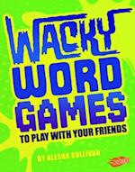 Wacky Word Games to Play with Your Friends (Jokes Tricks and Other Funny Stuff)