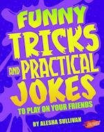 Funny Tricks and Practical Jokes to Play on Your Friends (Jokes Tricks and Other Funny Stuff)