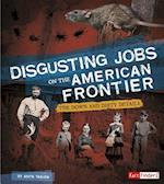 Disgusting Jobs on the American Frontier (Disgusting Jobs in History)
