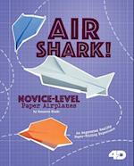 Air Shark! Novice-Level Paper Airplanes (Paper Airplanes with a Side of Science 4D)