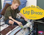 Some Kids Wear Leg Braces (Pebble Plus)
