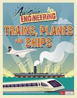 Awesome Engineering Trains, Planes, and Ships (Awesome Engineering)