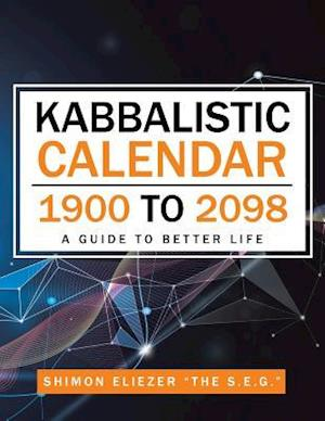 Kabbalistic Calendar 1900 to 2098: A Guide to Better Life
