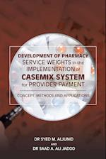 Development of Pharmacy Service Weights in the Implementation of Casemix System for Provider Payment: Concept, Methods and Applications