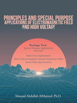 Principles and Special-Purpose Applications of Electromagnetic Field and High Voltage: Package Two Special-Purpose Applications-Part One